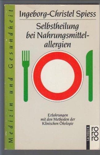 9783499184222: Selbstheilung bei Nahrungsmittelallergien. Erfahrungen mit den Methoden der Klinischen �kologie. (Medizin und Gesundheit)