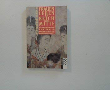 9783499184291: Frauenleben im Reich der Mitte: Chinesische Frauen in Geschichte und Gegenwart (Rororo Sachbuch)