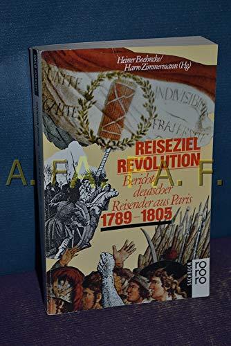 9783499185007: Reiseziel Revolution: Berichte deutscher Reisender aus Paris 1789-1805 (Rororo Sachbuch)