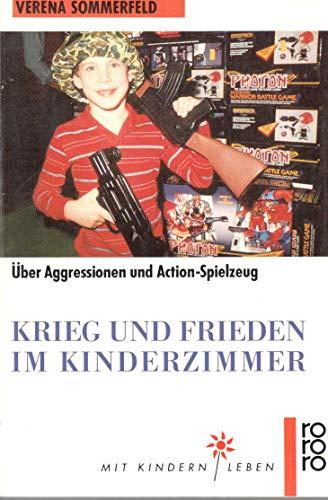 9783499188077: Krieg und Frieden im Kinderzimmer. Über Aggressionen und Actionspielzeug. (Mit Kindern leben)