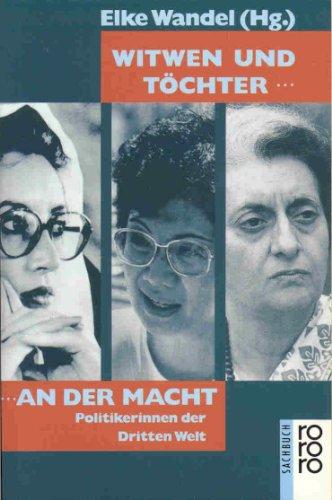 Witwen und Töchter an der Macht. Politikerinnen der Dritten Welt. ( rororo sachbuch).