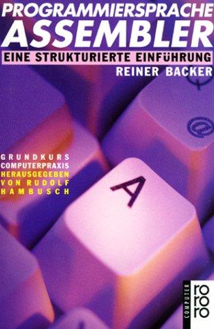 Programmiersprache Assembler: Eine Strukturierte Einfurung: Backer, Reiner