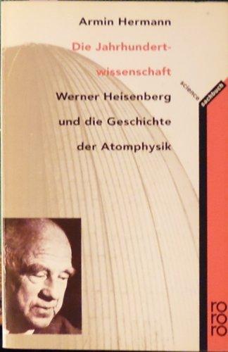 9783499193187: Die Jahrhundertwissenschaft. Werner Heisenberg und die Geschichte der Atomphysik. (rororo science)