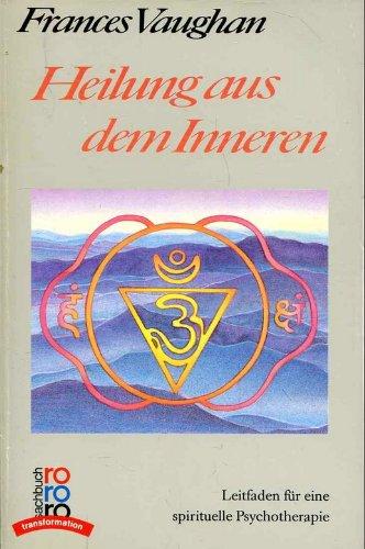9783499193774: Heilung aus dem Inneren. Leitfaden für eine spirituelle Psychotheraphie. (rororo transformation)