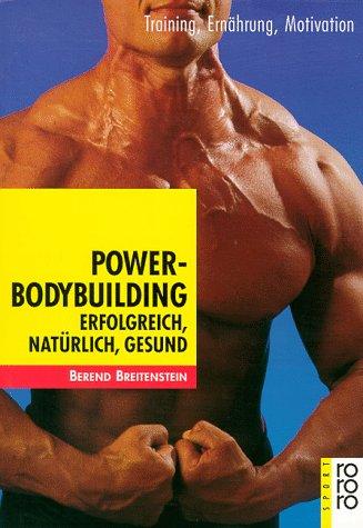 9783499194702: Power-Bodybuilding: Erfolgreich, nat�rlich, gesund. Training, Ern�hrung, Motivation