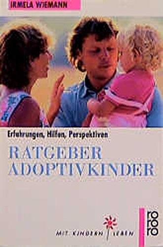 Ratgeber Adoptivkinder. Erfahrungen, Hilfen, Perspektiven.: Wiemann, Irmela