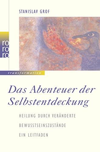 9783499196409: Das Abenteuer der Selbstentdeckung: Heilung durch veränderte Bewußtseinszustände. Ein Leitfaden. (transformation)