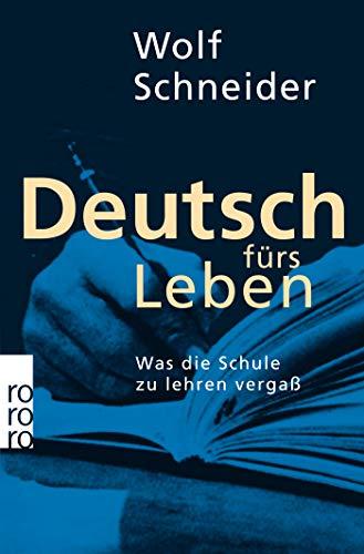 9783499196959: Deutsch fürs Leben: Was die Schule zu lehren vergaß