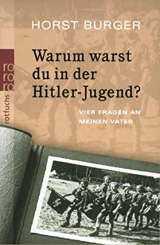 9783499201943: Warum warst du in der Hitler-Jugend?: Vier Fragen an meinen Vater (rororo rotfuchs)