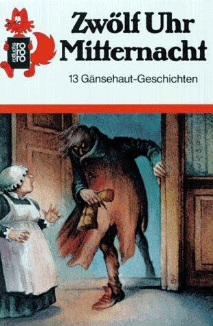 9783499203794: Zwölf Uhr Mitternacht. 13 Gänsehaut-Geschichten