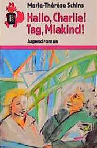 9783499205842: Hallo, Charlie. Tag, Miakind. ( Ab 13 J.). Jugendroman.