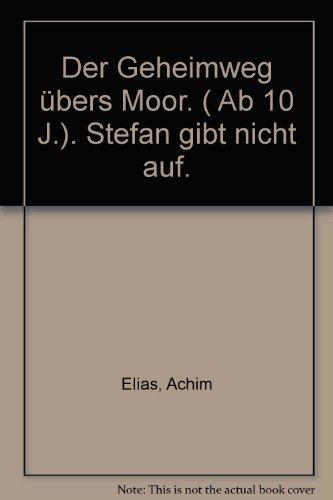 9783499207341: Der Geheimweg übers Moor. ( Ab 10 J.). Stefan gibt nicht auf.