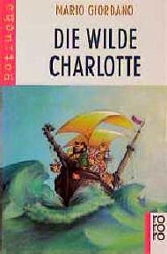 9783499208614: Die wilde Charlotte. ( Ab 8 J.).