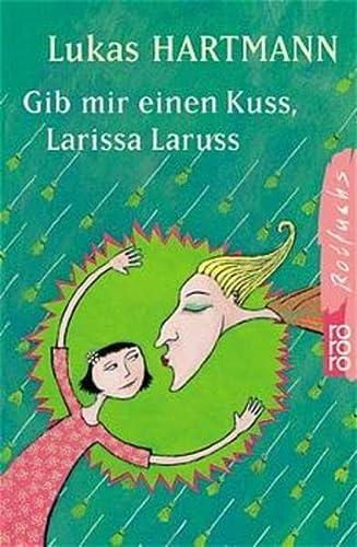 9783499208638: Gib mir einen Kuß, Larissa Laruss. ( Ab 10 J.).