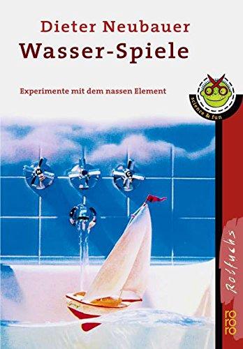 9783499211980: Wasser-Spiele. Experimente mit dem nassen Element
