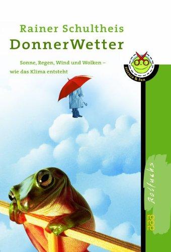 9783499212192: DonnerWetter!: Sonne, Regen, Wind und Wolken - Wie das Klima entsteht