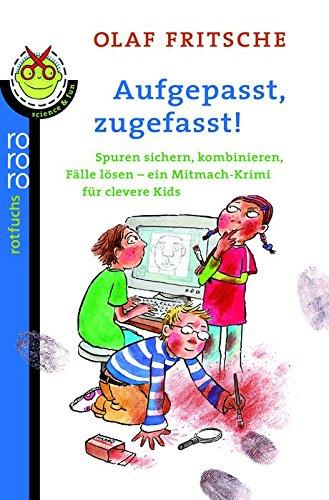 9783499213335: Aufgepasst, zugefasst!: Spuren sichern, kombinieren, Fälle lösen - ein Mitmach-Krimi für clevere Kids