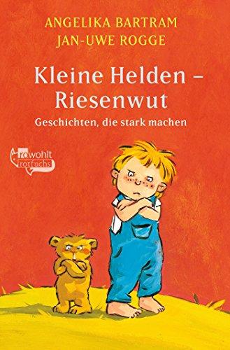 9783499213717: Kleine Helden - Riesenwut: Geschichten, die stark machen