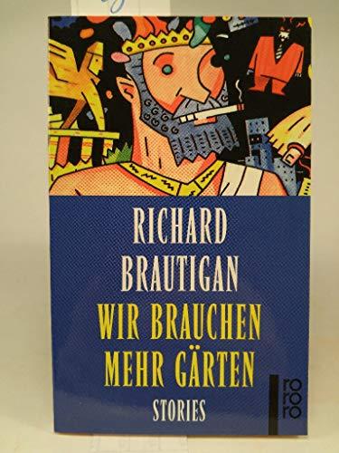 Wir brauchen mehr Gärten: Stories: Brautigan, Richard