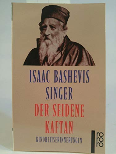 Der seidene Kaftan : Kindheitserinnerungen.: Isaac Bashevis Singer