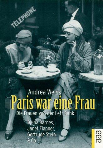 Paris war eine Frau. Die Frauen von der Left Bank. Djuna Barnes, Janet Flanner, Gertrude Stein & Co. Aus dem Englischen von Susanne Goerdt. - Weiss, Andrea