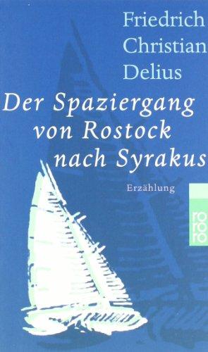 Der Spaziergang von Rostock nach Syrakus : Erzählung. Friedrich Christian Delius / Rororo ; 22278 - Delius, Friedrich Christian (Verfasser)