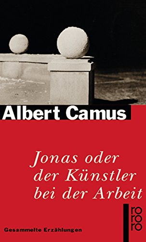 Jonas oder der Künstler bei der Arbeit: Gesammelte Erzählungen - Camus, Albert