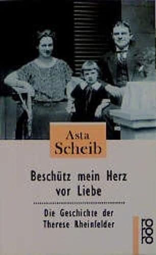 9783499224386: Beschütz mein Herz vor Liebe. Die Geschichte der Therese Rheinfelder.