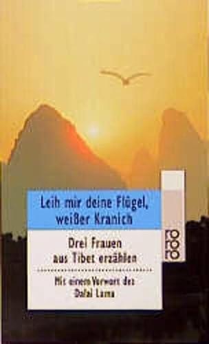 9783499227394: Leih mir deine Flügel, weißer Kranich. Drei Frauen aus Tibet erzählen.