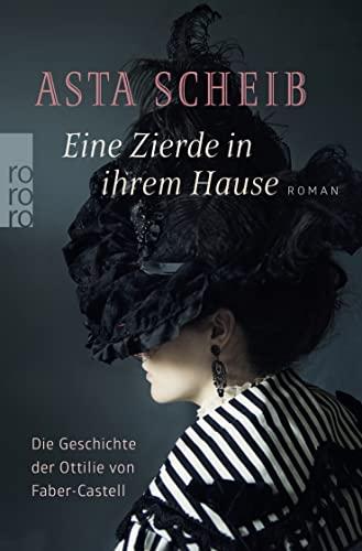 9783499227448: Eine Zierde in ihrem Hause. Die Geschichte der Ottilie von Faber- Castell.