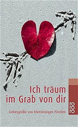Ich träum im Grab von dir. Liebesgrüße von blutrünstigen Pärchen. (9783499229121) by Christine Grän; Gisbert Haefs; Thea Dorn; Uta-Maria Heim; Sabine Deitmer; Frank Göhre; Wolfram Hämmerling