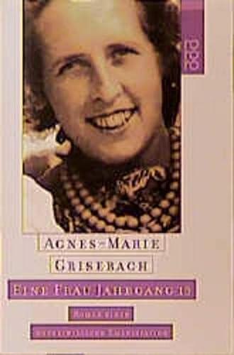 Eine Frau Jahrgang 13 : Roman einer: Grisebach, Agnes-Marie (Verfasser):