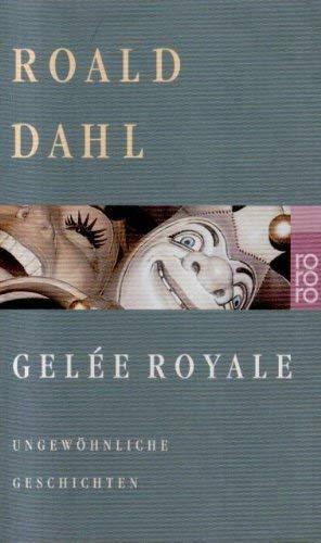 Gelée Royale : ungewöhnliche Geschichten. Dt.von Wolfheinrich: Dahl, Roald: