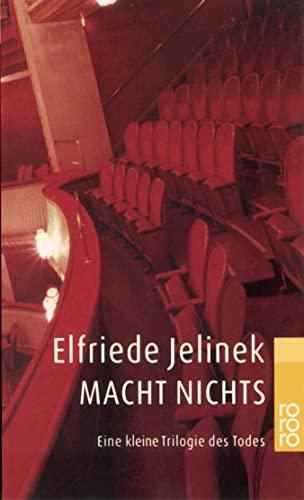 Macht nichts: Eine kleine Trilogie des Todes.: Jelinek, Elfriede