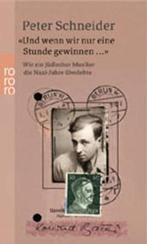 9783499232565: Und wenn wir nur eine Stunde gewinnen: Wie ein jüdischer Musiker die Nazi-Jahre überlebte