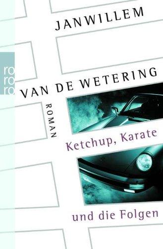 9783499235511: Ketchup, Karate und die Folgen. by Wetering, Janwillem van de; Deymann, Hubert