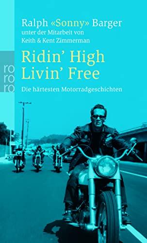 9783499235610: Ridin' High Livin' Free: Die härtesten Motorradgeschichten