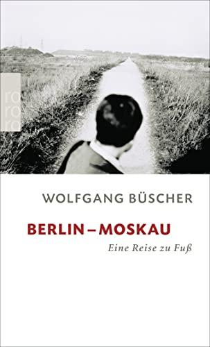 9783499236778: Berlin - Moskau: Eine Reise zu Fuß