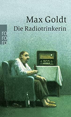 Die Radiotrinkerin. Ausgesuchte schöne Texte. - signiert: Goldt, Max
