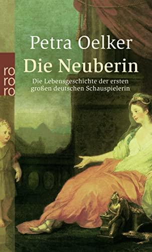 Die Neuberin: Die Lebensgeschichte der ersten großen deutschen Schauspielerin - Oelker, Petra