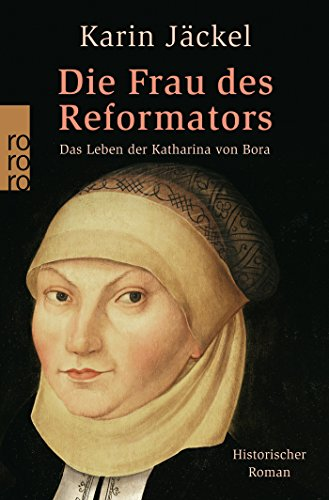 Die Frau des Reformators: Das Leben der Katharina von Bora (Paperback) - Karin Jäckel