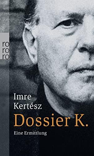 Dossier K: Eine Ermittlung;: Imre Kertesz