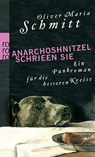 9783499243431: Anarchoshnitzel schrieen sie: Ein Punkroman für die besseren Kreise