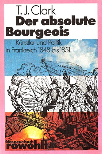 9783499251504: Der absolute Bourgeois. K�nstler und Politik in Frankreich 1848 - 1851.