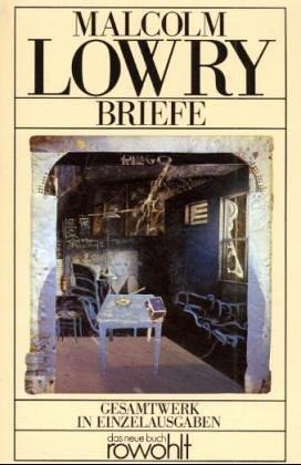Briefe 1928 -1957. Gesamtwerk in Einzelausgaben. Deutsch von Werner Schmitz. - Lowry, Malcolm