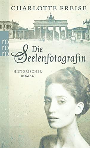 9783499255120: Die Seelenfotografin: Historischer Roman