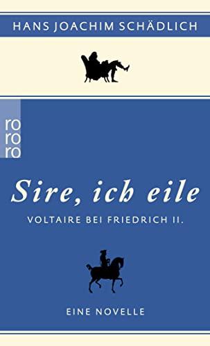Sire, ich eile .» : Voltaire bei Friedrich II. Eine Novelle - Hans Joachim Schädlich