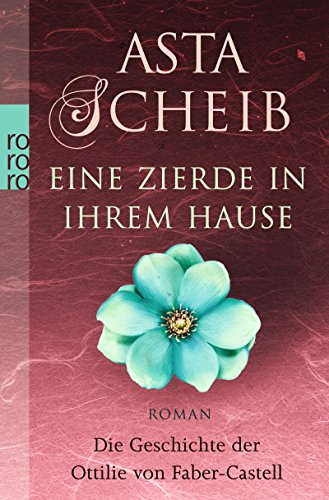 9783499256608: Eine Zierde in ihrem Hause: Die Geschichte der Ottilie von Faber-Castell