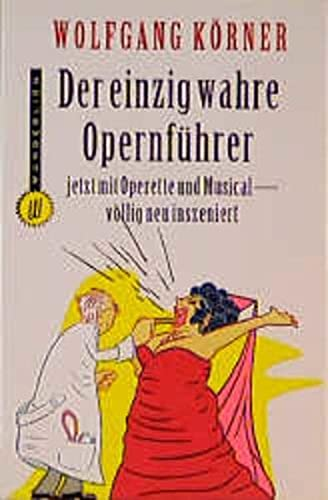 9783499261565: Der einzig wahre Opernführer. Jetzt mit Operette und Musical. Völlig neu inszeniert.