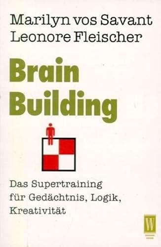 Brain Building. Das Supertraining für Gedächtnis, Logik, Kreativität. (3499263637) by Marilyn vos Savant; Leonore Fleischer